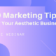 Free Webinar - 10 Marketing Tips for Your Aesthetic Business